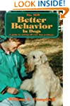 The New Better Behavior in Dogs: A Gu...