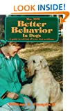The New Better Behavior in Dogs: A Guide to Solving All Your Dog's Problems