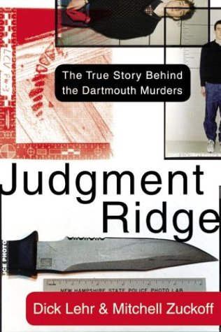 Judgment Ridge: The True Story Behind the Dartmouth Murders, Dick Lehr, Mitchell Zuckoff