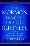 The Mormon Way of Doing Business: Leadership and Success Through Faith and Family