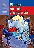 El Cine No Fue Siempre Asi / The Cinema Wasn't Always Like This (Las Cosas No Fueron Siempre Asi / Things Were Not Always This Way) (Spanish Edition)