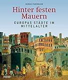 Hinter festen Mauern: Europas Städte im Mittelalter