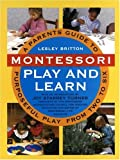 Montessori Play And Learn: A Parent's Guide to Purposeful Play from Two to Six (0517591820) by Lesley Britton