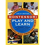 Montessori Play And Learn: A Parent's Guide to Purposeful Play from Two to Six ~ Lesley Britton