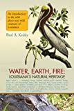 img - for Water, Earth, Fire: Louisiana's Natural Heritage book / textbook / text book