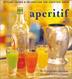 Aperitif: Stylish Drinks and Recipes for the Cocktail Hour (0811831450) by Brennan, Georgeanne