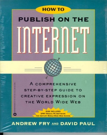 How to Publish on the Internet: A Comprehensive Step-By-Step Guide to Creative Expression on the World Wide Web/Book and Disk