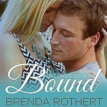 Bound: Fire on Ice, Book 1   Livre audio Auteur(s) : Brenda Rothert Narrateur(s) : Chris Ruen, Kirsten Leigh