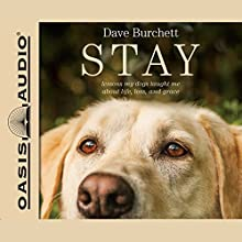 Stay: Lessons My Dogs Taught Me About Life, Loss, and Grace (       UNABRIDGED) by Dave Burchett Narrated by Maurice England