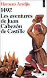 echange, troc Homero Aridjis - 1492, les aventures de Juan Cabezón de Castille