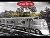E Units: Electro-Motive's Classic Streamliners (Golden Years of Railroading)