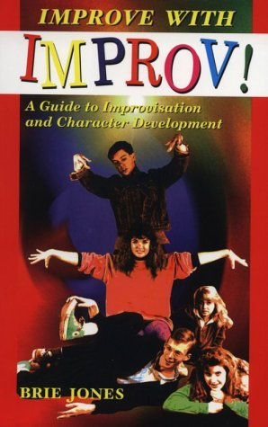 Improve With Improv!: A Guide to Improvisation and Character Development, Brie Jones