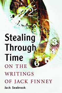 Stealing Through Time: On the Writings of Jack Finney by Jack Seabrook