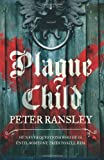 Peter Ransley Plague Child (Tom Neave Trilogy 1)