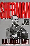 Sherman: Soldier, Realist, American (0306805073) by Hart, B. H. Liddell
