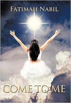 Come To Me: Fatimah Nabil: 9781456749521: Amazon.com: Books