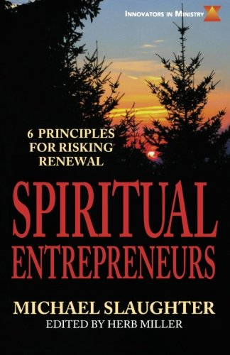 Spiritual Entrepreneurs: 6 Principles for Risking Renewal (Innovators in Ministry Series)