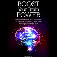 Boost Your Brain Power: Proven Memory Tips, Tricks and Strategies for Improving Your Memory, Brain Power and Cognitive Functioning Today (       UNABRIDGED) by Andy Arnott Narrated by Forris Day Jr