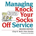 Managing Knock Your Socks Off Service Audiobook by Chip R. Bell, Ron Zemke, David Zielinski Narrated by Sean Pratt