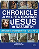 img - for Chronicle of the Life & Teachings of Jesus of Nazareth: The Greatest News Stories from 7 B.C. to 30 A.D. Deluxe Full Color Edition book / textbook / text book
