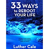 33 Ways To Reboot Your Life (The Reboot Series)