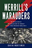Merrills Marauders: The Untold Story of Unit Galahad and the Toughest Special Forces Mission of World War II