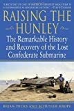 img - for Raising the Hunley: The Remarkable History and Recovery of the Lost Confederate Submarine (American Civil War) book / textbook / text book