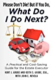 img - for Please Don't Die, But if You Do, What Do I Do Next?: A Practical and Cost Saving Guide for the Estate Executor book / textbook / text book