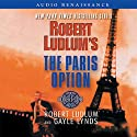 The Paris Option: A Covert-One Novel Audiobook by Robert Ludlum, Gayle Lynds Narrated by Paul Michael
