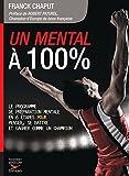 Un mental � 100 %: Le programme de pr�paration mentale en 6 �tapes pour penser, se battre et gagner comme un champion