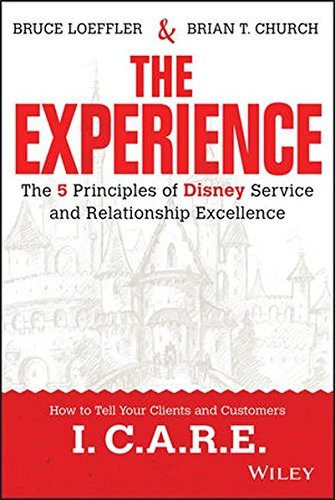 The Experience: The 5 Principles of Disney Service and Relationship Excellence [Loeffler, Bruce - Church, Brian] (Tapa Dura)