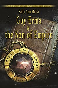 Guy Erma And The Son Of Empire: A Young Adult Science Fiction Thriller Novel: An Action Adventure Set A Long Time Ago On A Planet Far Far Away by Sally Ann Melia ebook deal