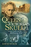 Queen Victorias Skull: George Combe and the Mid-Victorian Mind