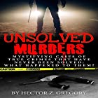 Unsolved Murders: Mystifying Cases of True Crimes That Have Never Been Solved Hörbuch von Hector Z. Gregory Gesprochen von: Richard Burgess Block