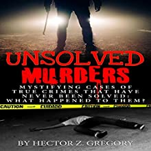 Unsolved Murders: Mystifying Cases of True Crimes That Have Never Been Solved Audiobook by Hector Z. Gregory Narrated by Richard Burgess Block