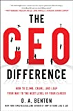 The CEO Difference: How to Climb, Crawl, and Leap Your Way to the Next Level of Your Career
