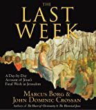 The Last Week: A Day-By-Day Account of Jesus's Final Week in Jerusalem