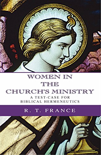 Women in the Church's Ministry: A Test-Case for Biblical Hermeneutics (The Didsbury Lectures 1995)
