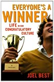 Everyone's a Winner: Life in Our Congratulatory Culture (0520267168) by Best, Joel