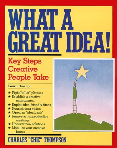 What a Great Idea!: The Key Steps Creative People Take, CHARLES THOMPSON