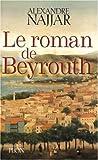 echange, troc Alexandre Najjar - Le roman de Beyrouth
