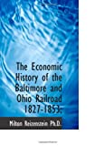 img - for The Economic History of the Baltimore and Ohio Railroad 1827-1853; book / textbook / text book