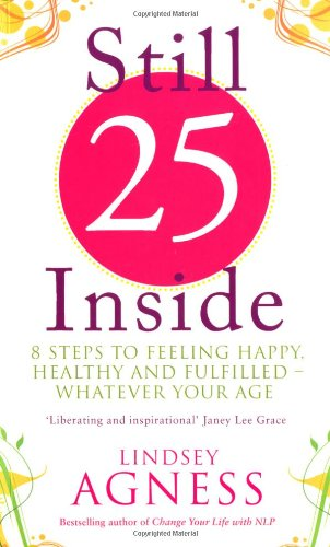 Still 25 Inside: 8 steps to feeling happy, healthy and fulfilled - whatever your age