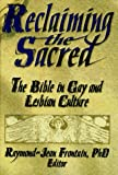 Reclaiming the Sacred: The Bible in Gay and Lesbian Culture (1560230975) by Raymond J Frontain