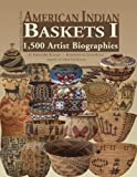 American Indian Baskets I: 1,500 Artist Biographies (American Indian Art Series)