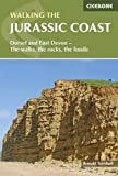 Walking the Jurassic Coast: Dorset and East Devon - The Walks, the Rocks, the Fossils (Cicerone Walking Guides)