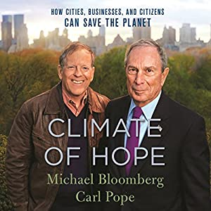 Climate of Hope: How Cities, Businesses, and Citizens Can Save the Planet Hörbuch von Michael Bloomberg, Carl Pope Gesprochen von: Carl Pope, Michael R. Bloomberg - introduction, Charles Pellett