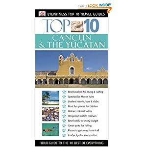 Cancun & The Yucatan (Eyewitness Top 10 Travel Guides)