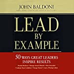 Lead by Example: 50 Ways Great Leaders Inspire Results | John Baldoni