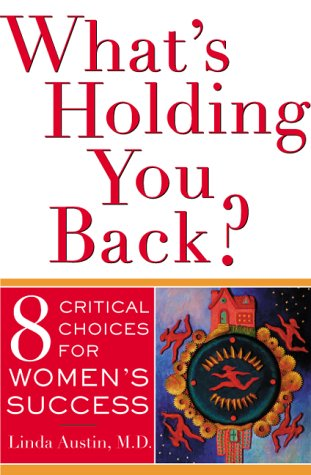 What's Holding You Back 8 Critical Choices For Women's Success, Austin, Linda Gong